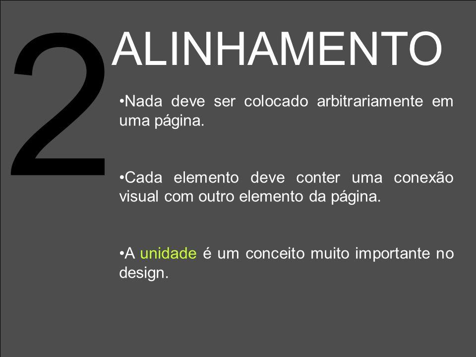 2 Nada deve ser colocado arbitrariamente em uma página. Cada elemento deve conter uma conexão visual com outro elemento da página. A unidade é um conc