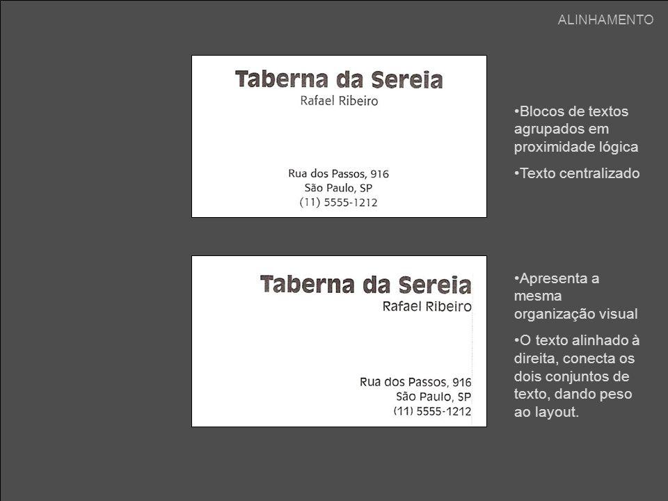 ALINHAMENTO Blocos de textos agrupados em proximidade lógica Texto centralizado Apresenta a mesma organização visual O texto alinhado à direita, conec