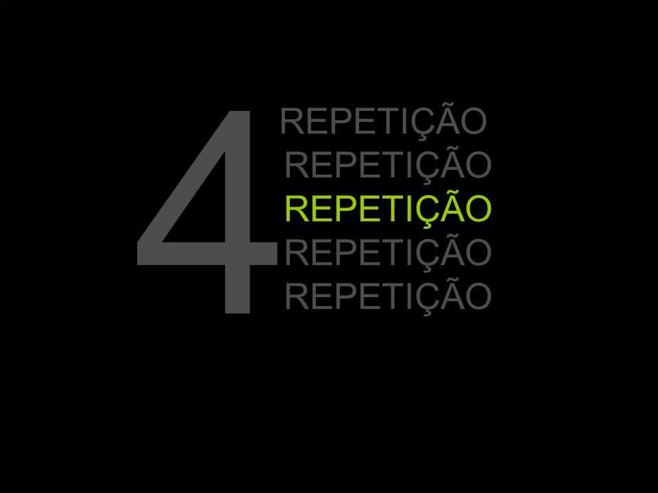 4 REPETIÇÃO REPETIÇÃO REPETIÇÃO REPETIÇÃO REPETIÇÃO