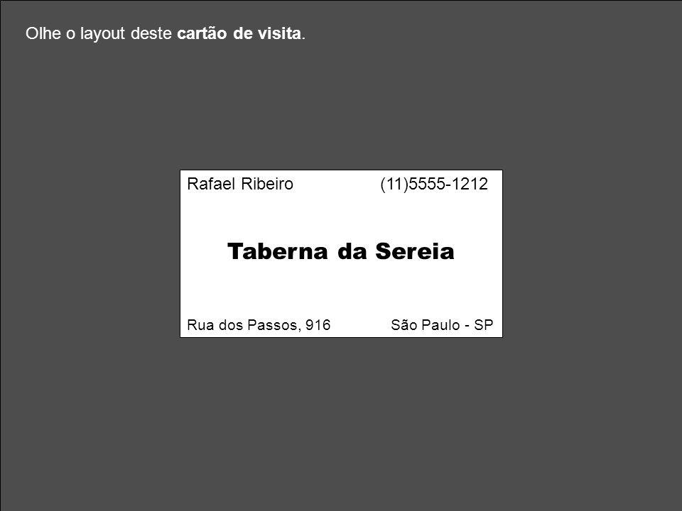 Rafael Ribeiro (11)5555-1212 Taberna da Sereia Rua dos Passos, 916 São Paulo - SP Olhe o layout deste cartão de visita.
