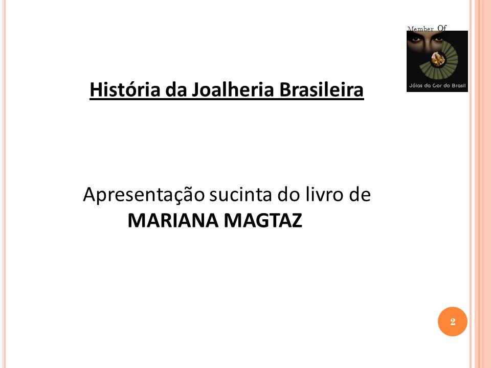2 Member Of História da Joalheria Brasileira Apresentação sucinta do livro de MARIANA MAGTAZ