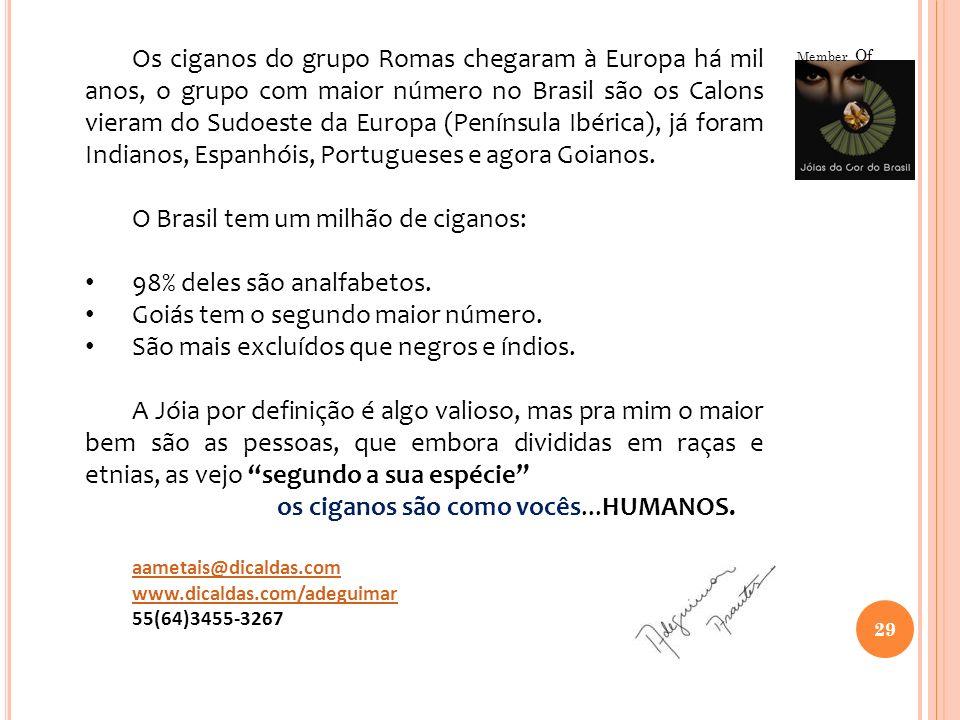 29 Member Of Os ciganos do grupo Romas chegaram à Europa há mil anos, o grupo com maior número no Brasil são os Calons vieram do Sudoeste da Europa (P