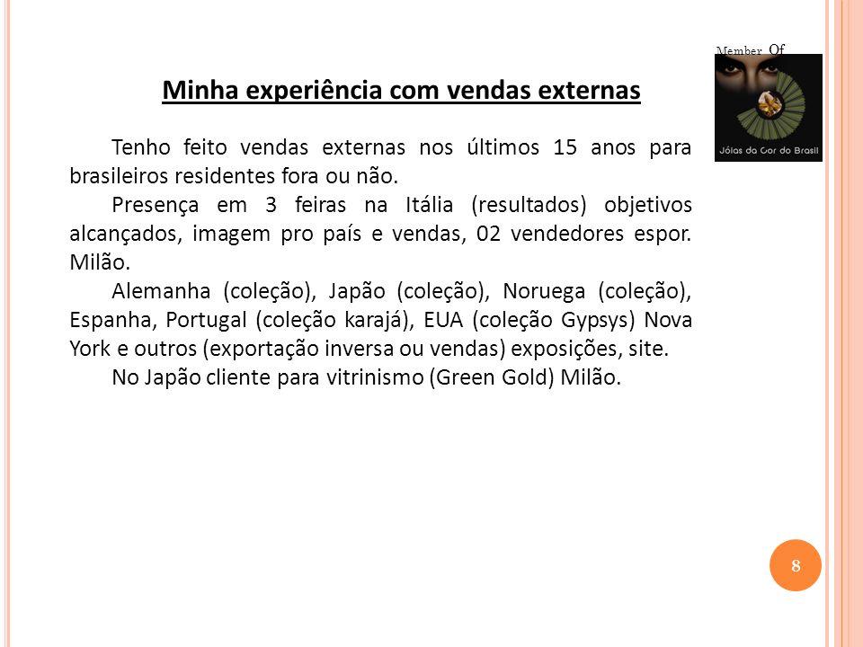 8 Member Of Minha experiência com vendas externas Tenho feito vendas externas nos últimos 15 anos para brasileiros residentes fora ou não. Presença em