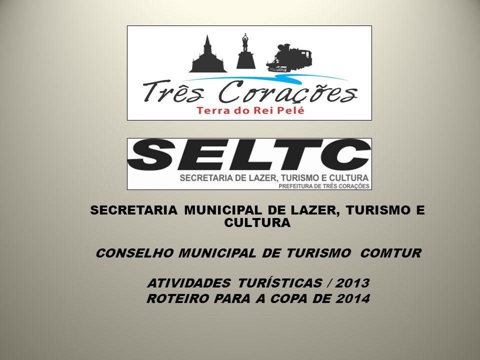 SECRETARIA MUNICIPAL DE LAZER, TURISMO E CULTURA CONSELHO MUNICIPAL DE TURISMO COMTUR ATIVIDADES TURÍSTICAS / 2013 ROTEIRO PARA A COPA DE 2014