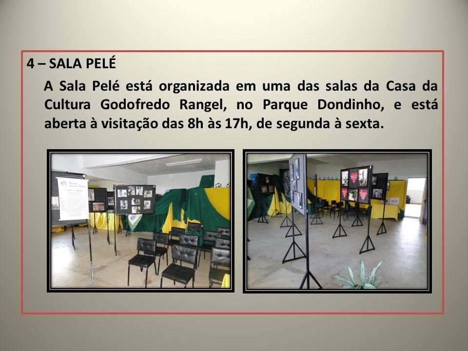 4 – SALA PELÉ A Sala Pelé está organizada em uma das salas da Casa da Cultura Godofredo Rangel, no Parque Dondinho, e está aberta à visitação das 8h à