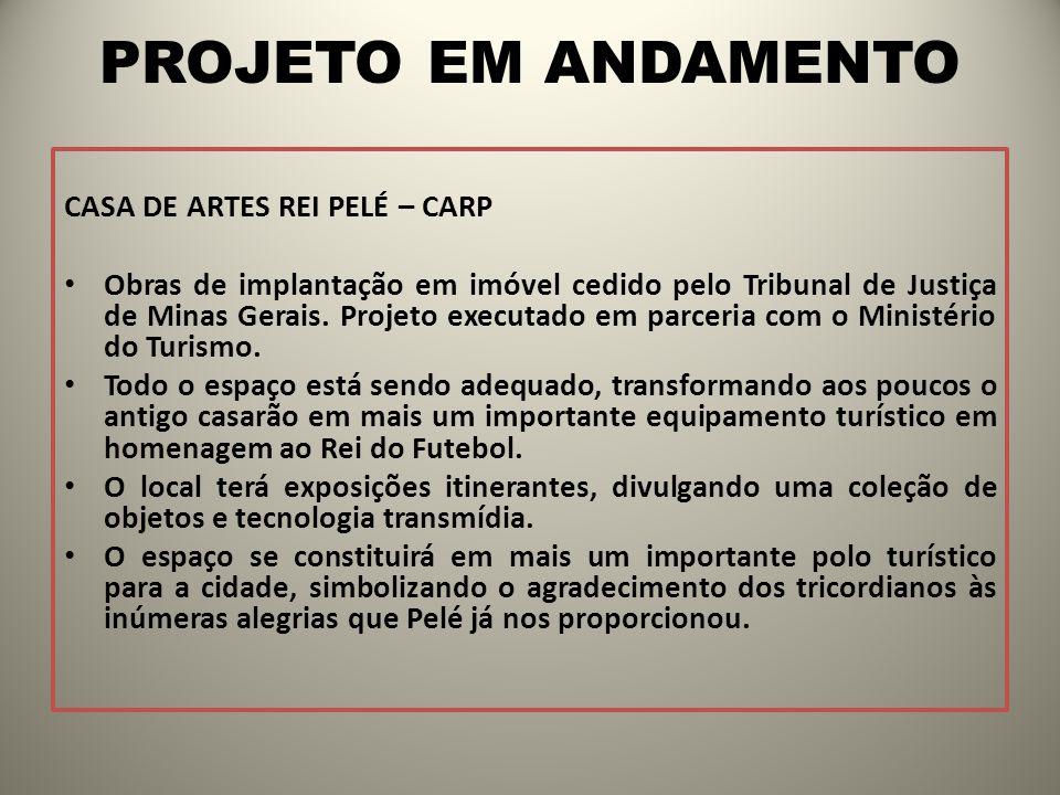 PROJETO EM ANDAMENTO CASA DE ARTES REI PELÉ – CARP Obras de implantação em imóvel cedido pelo Tribunal de Justiça de Minas Gerais. Projeto executado e