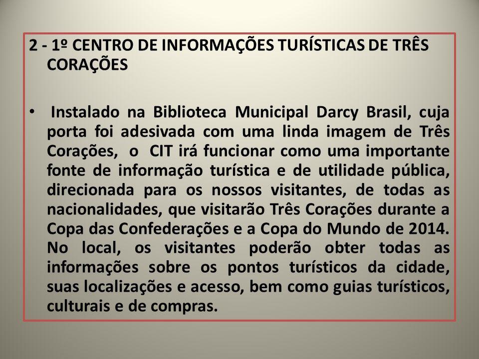 2 - 1º CENTRO DE INFORMAÇÕES TURÍSTICAS DE TRÊS CORAÇÕES Instalado na Biblioteca Municipal Darcy Brasil, cuja porta foi adesivada com uma linda imagem