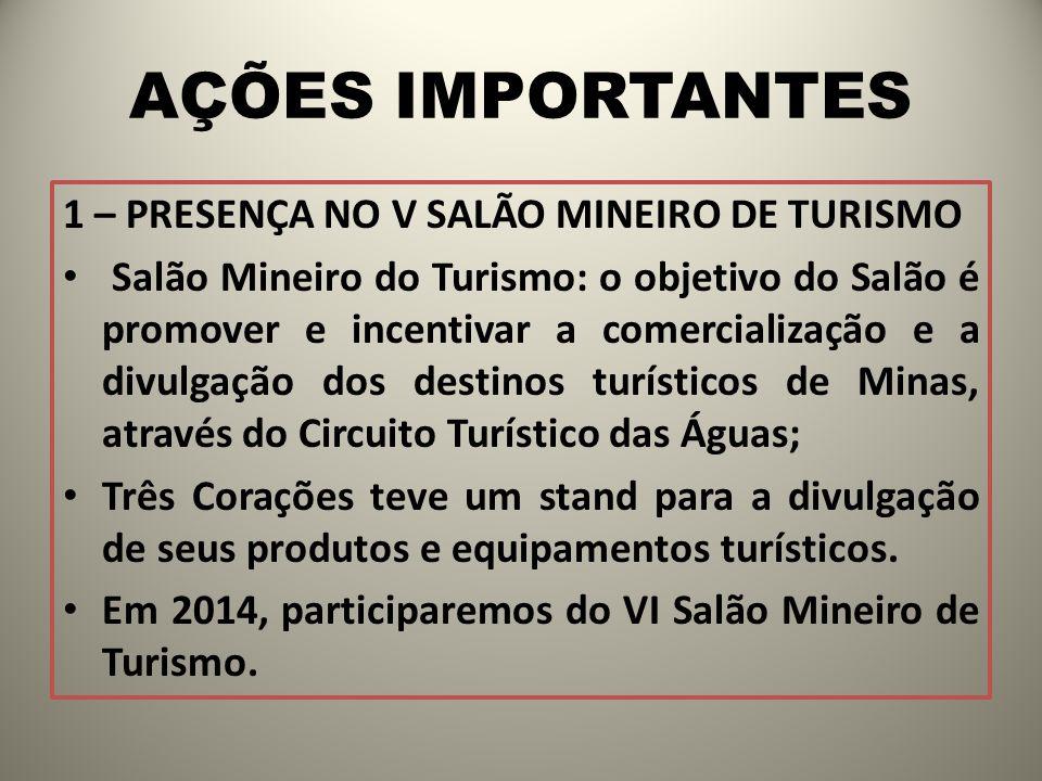 AÇÕES IMPORTANTES 1 – PRESENÇA NO V SALÃO MINEIRO DE TURISMO Salão Mineiro do Turismo: o objetivo do Salão é promover e incentivar a comercialização e