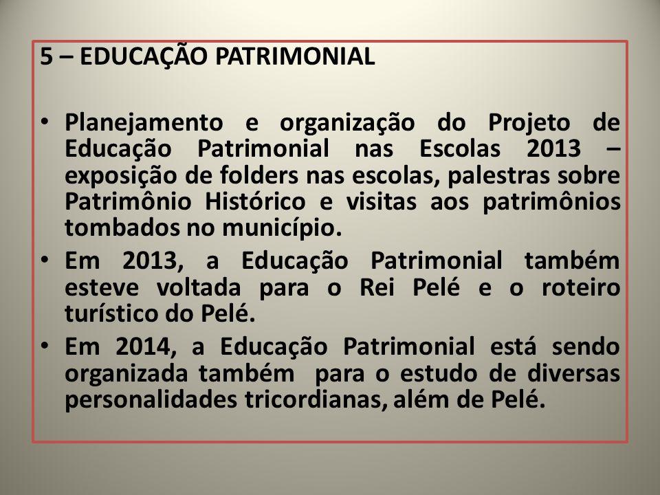 5 – EDUCAÇÃO PATRIMONIAL Planejamento e organização do Projeto de Educação Patrimonial nas Escolas 2013 – exposição de folders nas escolas, palestras