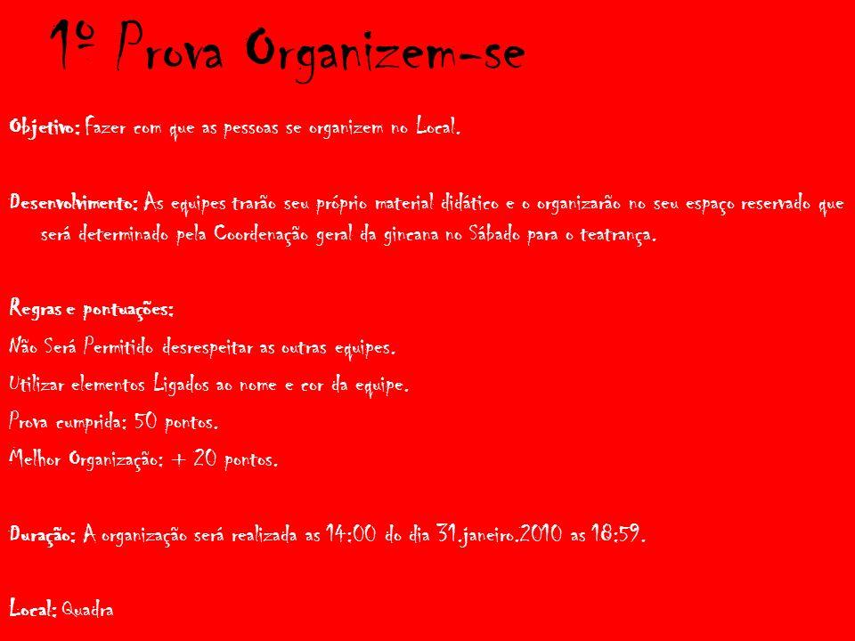 1º Prova Organizem-se Objetivo: Fazer com que as pessoas se organizem no Local.