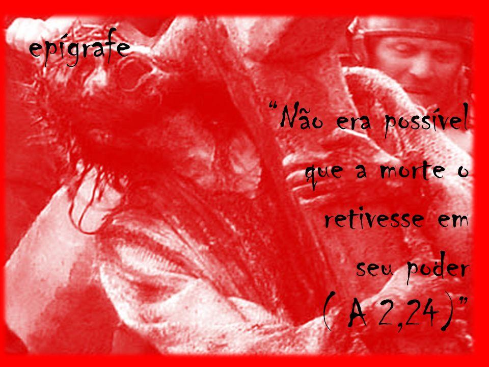 Não era possível que a morte o retivesse em seu poder ( A 2,24) epígrafe
