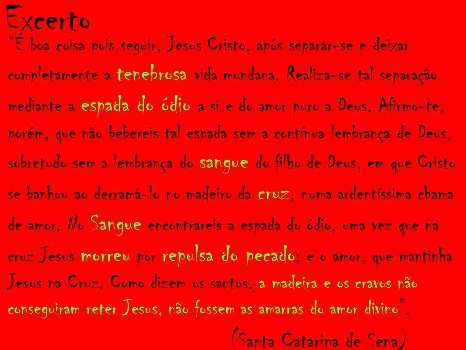 Excerto É boa coisa pois seguir, Jesus Cristo, após separar-se e deixar completamente a tenebrosa vida mundana.