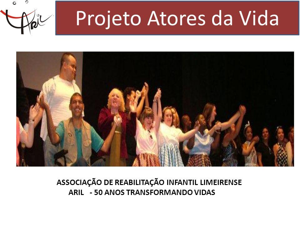 Projeto Atores da Vida ASSOCIAÇÃO DE REABILITAÇÃO INFANTIL LIMEIRENSE ARIL - 50 ANOS TRANSFORMANDO VIDAS