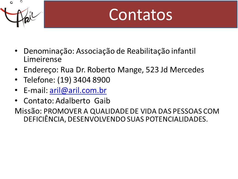Denominação: Associação de Reabilitação infantil Limeirense Endereço: Rua Dr. Roberto Mange, 523 Jd Mercedes Telefone: (19) 3404 8900 E-mail: aril@ari