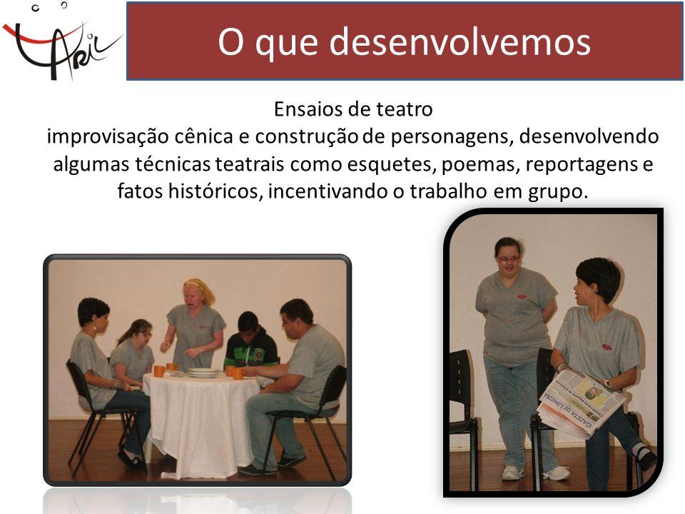 Ensaios de teatro improvisação cênica e construção de personagens, desenvolvendo algumas técnicas teatrais como esquetes, poemas, reportagens e fatos