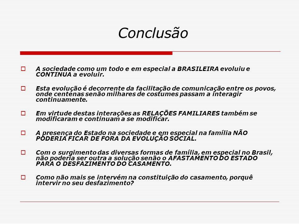 Conclusão A sociedade como um todo e em especial a BRASILEIRA evoluiu e CONTINUA a evoluir. Esta evolução é decorrente da facilitação de comunicação e