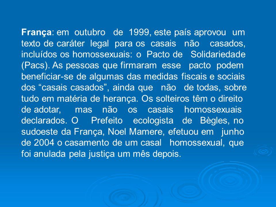 França: em outubro de 1999, este país aprovou um texto de caráter legal para os casais não casados, incluídos os homossexuais: o Pacto de Solidariedad