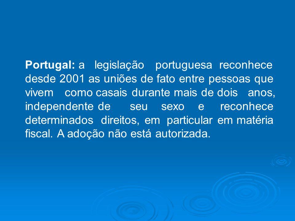 Portugal: a legislação portuguesa reconhece desde 2001 as uniões de fato entre pessoas que vivem como casais durante mais de dois anos, independente d