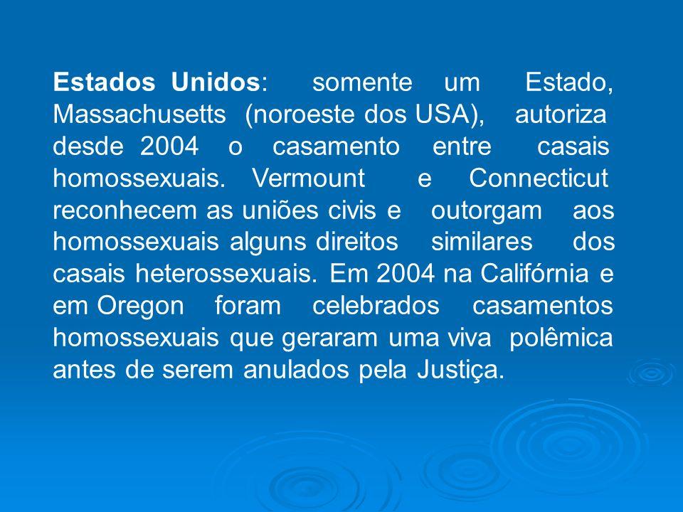 Estados Unidos: somente um Estado, Massachusetts (noroeste dos USA), autoriza desde 2004 o casamento entre casais homossexuais. Vermount e Connecticut