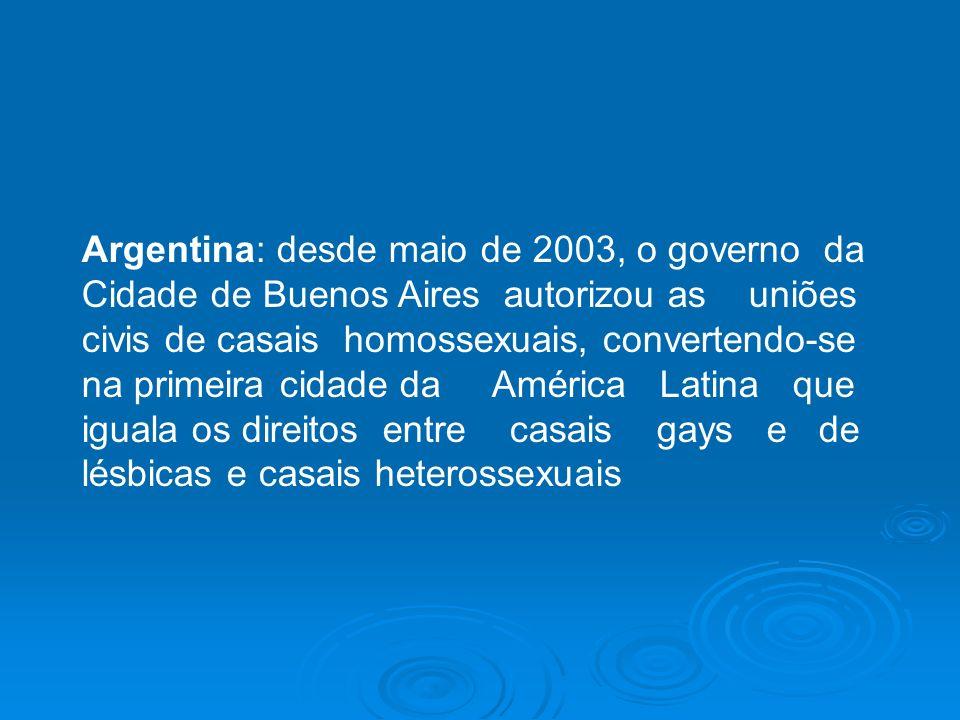 Argentina: desde maio de 2003, o governo da Cidade de Buenos Aires autorizou as uniões civis de casais homossexuais, convertendo-se na primeira cidade
