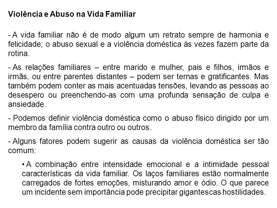 Violência e Abuso na Vida Familiar - A vida familiar não é de modo algum um retrato sempre de harmonia e felicidade; o abuso sexual e a violência domé