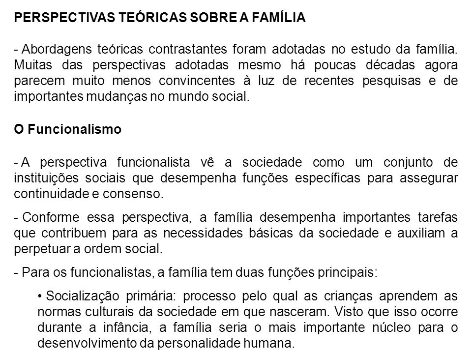 PERSPECTIVAS TEÓRICAS SOBRE A FAMÍLIA - Abordagens teóricas contrastantes foram adotadas no estudo da família. Muitas das perspectivas adotadas mesmo