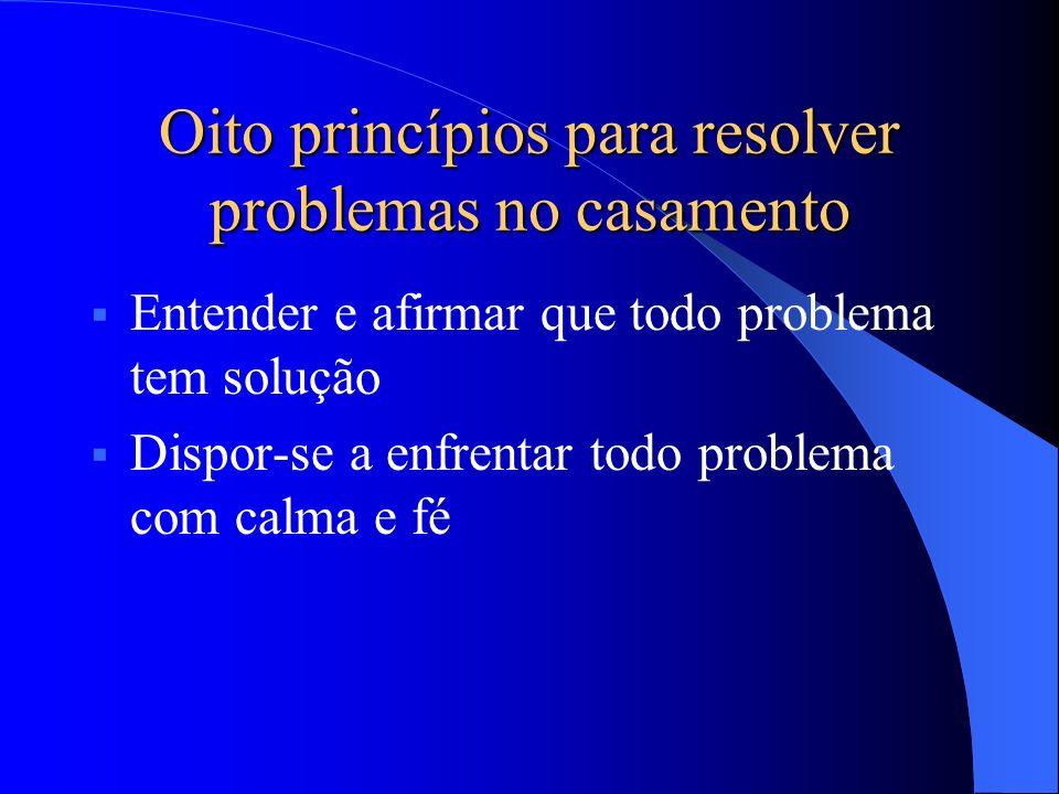 Dispor-se a enfrentar todo problema com calma e fé Oito princípios para resolver problemas no casamento