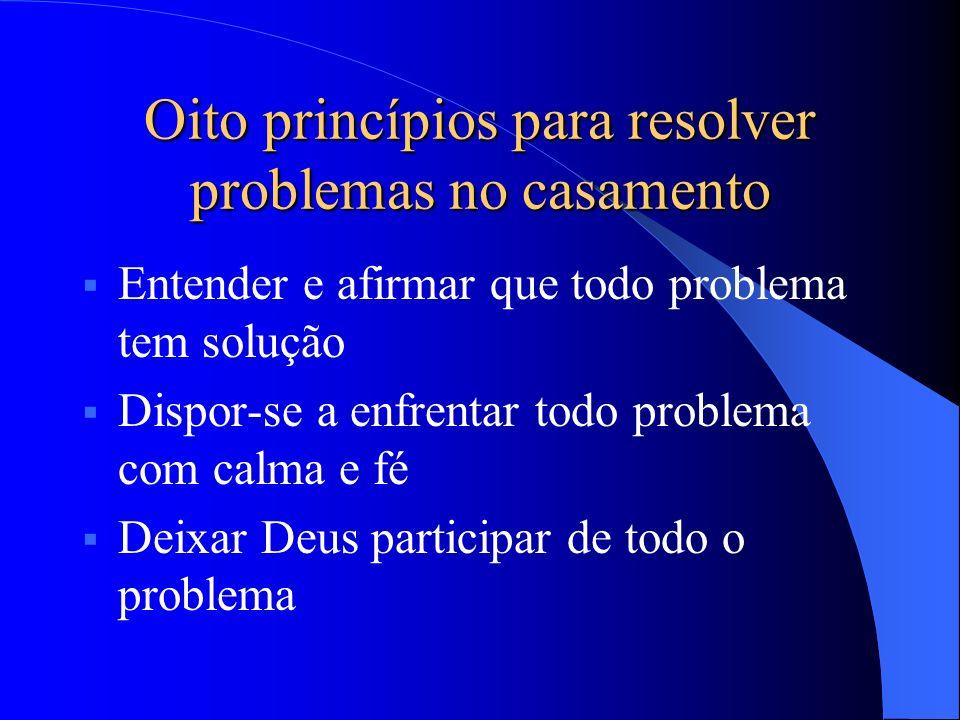 Entender e afirmar que todo problema tem solução Dispor-se a enfrentar todo problema com calma e fé Deixar Deus participar de todo o problema Oito pri