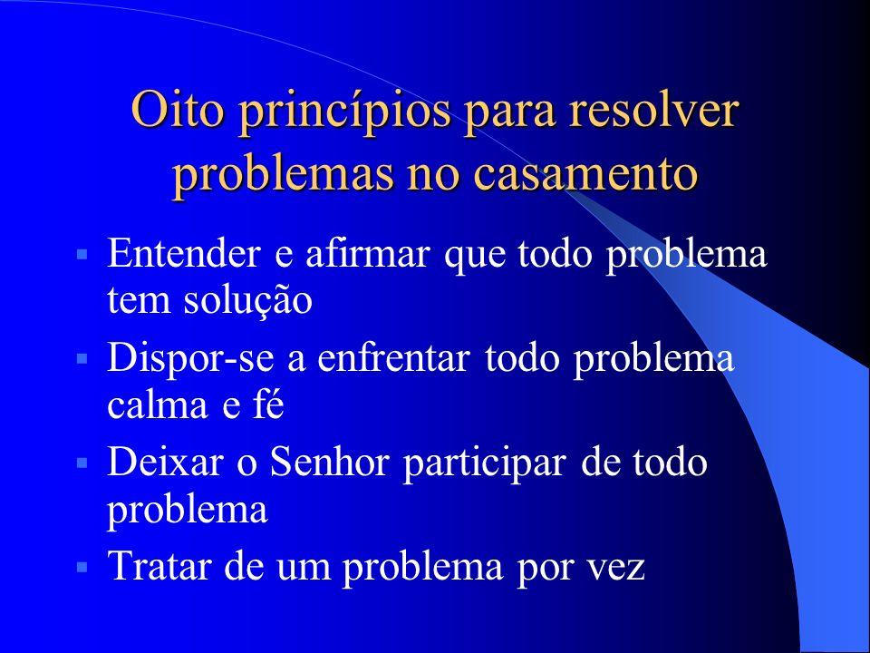 Entender e afirmar que todo problema tem solução Dispor-se a enfrentar todo problema calma e fé Deixar o Senhor participar de todo problema Tratar de