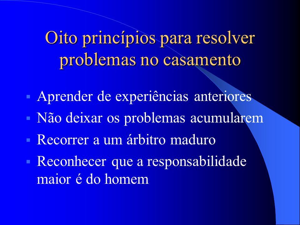 Aprender de experiências anteriores Não deixar os problemas acumularem Recorrer a um árbitro maduro Reconhecer que a responsabilidade maior é do homem