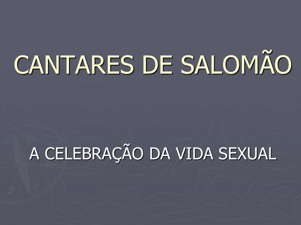 CANTARES DE SALOMÃO A CELEBRAÇÃO DA VIDA SEXUAL
