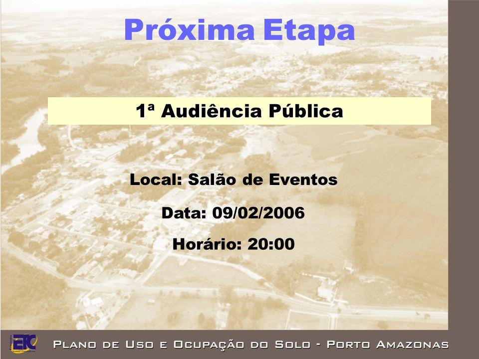 Próxima Etapa 1ª Audiência Pública Local: Salão de Eventos Data: 09/02/2006 Horário: 20:00