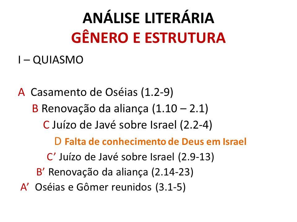 ANÁLISE LITERÁRIA GÊNERO E ESTRUTURA I – QUIASMO A Casamento de Oséias (1.2-9) B Renovação da aliança (1.10 – 2.1) C Juízo de Javé sobre Israel (2.2-4