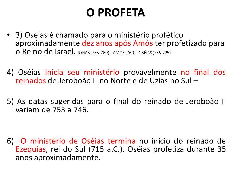 O PROFETA 3) Oséias é chamado para o ministério profético aproximadamente dez anos após Amós ter profetizado para o Reino de Israel. JONAS (785-760) -