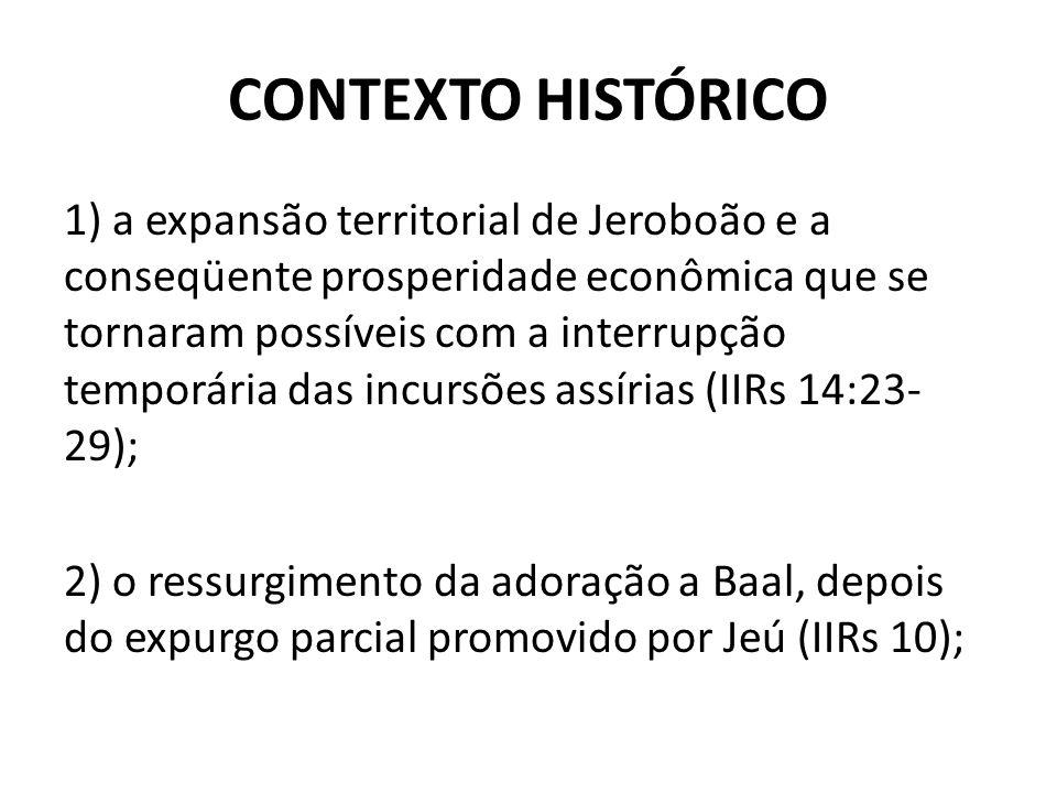 CONTEXTO HISTÓRICO 1) a expansão territorial de Jeroboão e a conseqüente prosperidade econômica que se tornaram possíveis com a interrupção temporária