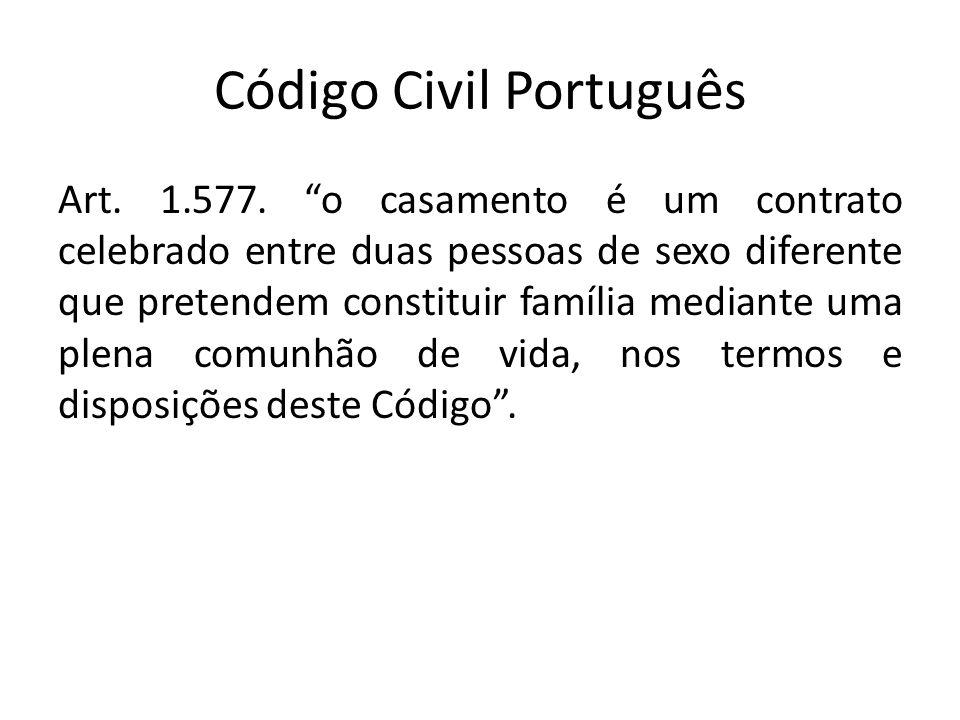 Código Civil Português Art. 1.577. o casamento é um contrato celebrado entre duas pessoas de sexo diferente que pretendem constituir família mediante