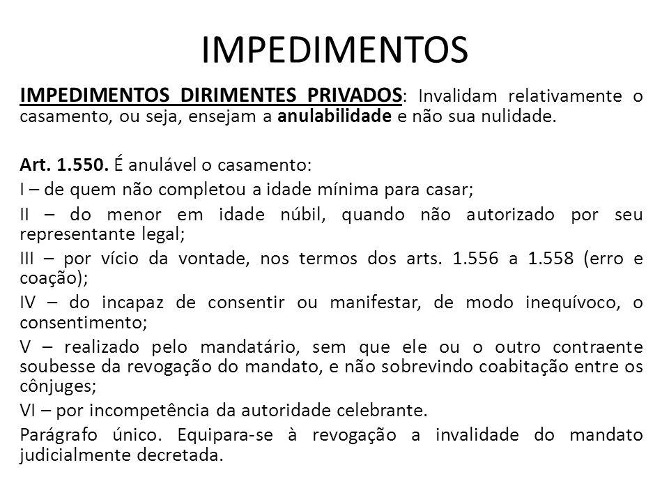 IMPEDIMENTOS IMPEDIMENTOS DIRIMENTES PRIVADOS : Invalidam relativamente o casamento, ou seja, ensejam a anulabilidade e não sua nulidade. Art. 1.550.