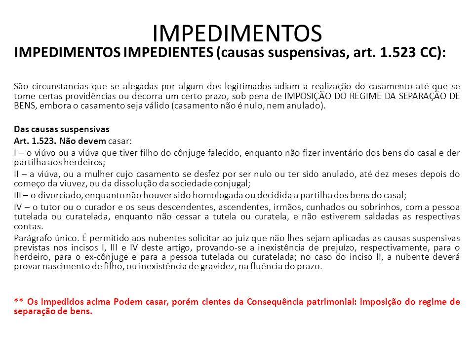 IMPEDIMENTOS IMPEDIMENTOS IMPEDIENTES (causas suspensivas, art. 1.523 CC): São circunstancias que se alegadas por algum dos legitimados adiam a realiz