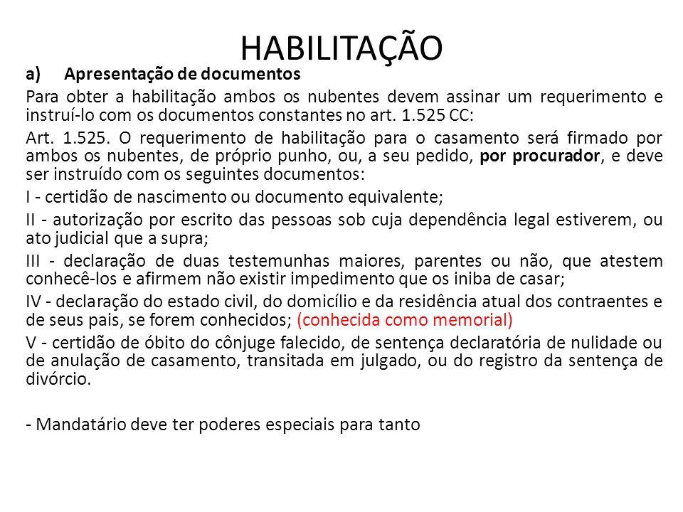 HABILITAÇÃO a)Apresentação de documentos Para obter a habilitação ambos os nubentes devem assinar um requerimento e instruí-lo com os documentos const