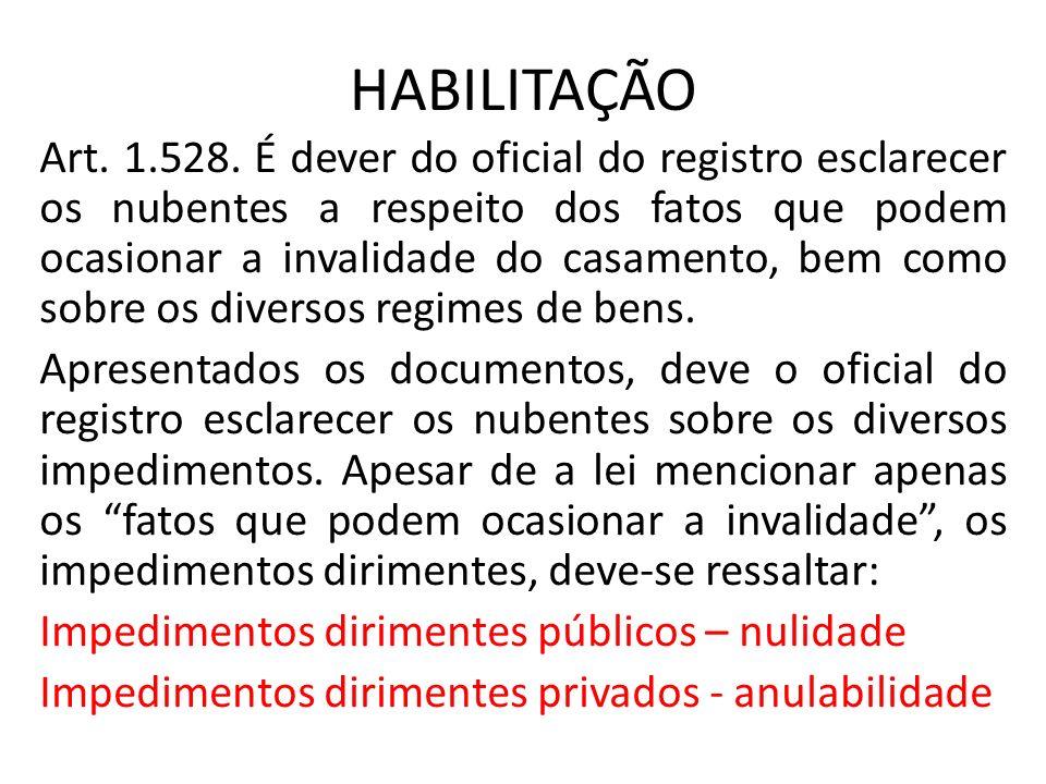 HABILITAÇÃO Art. 1.528. É dever do oficial do registro esclarecer os nubentes a respeito dos fatos que podem ocasionar a invalidade do casamento, bem