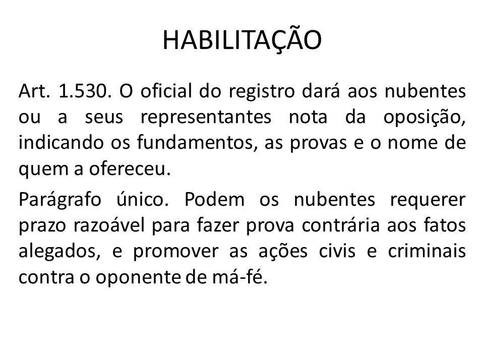 HABILITAÇÃO Art. 1.530. O oficial do registro dará aos nubentes ou a seus representantes nota da oposição, indicando os fundamentos, as provas e o nom