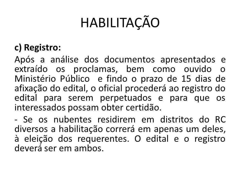 HABILITAÇÃO c) Registro: Após a análise dos documentos apresentados e extraído os proclamas, bem como ouvido o Ministério Público e findo o prazo de 1