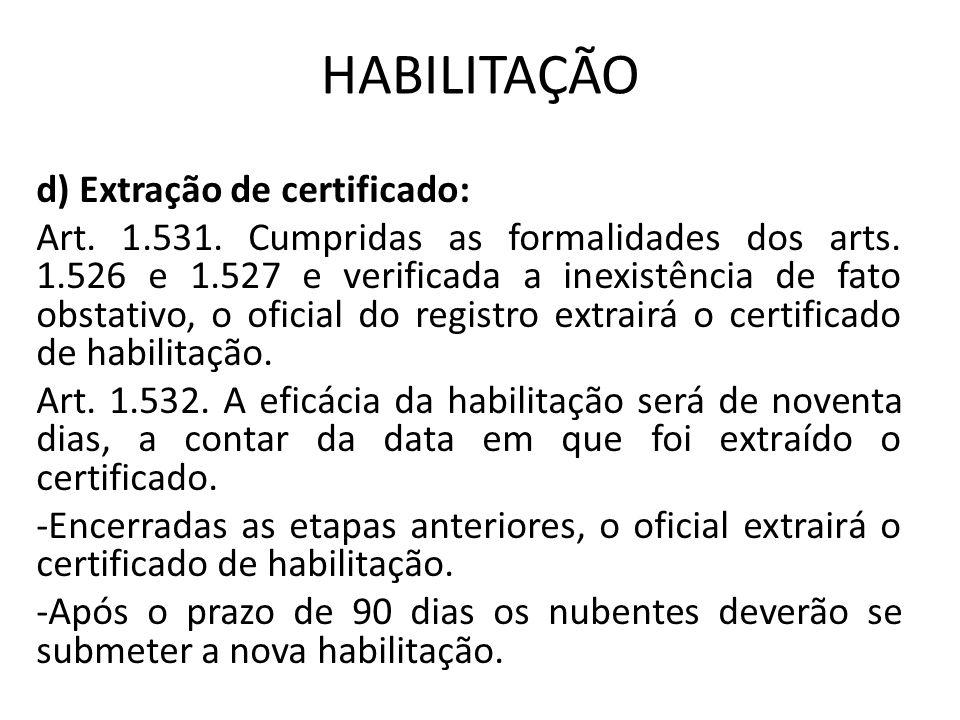 HABILITAÇÃO d) Extração de certificado: Art. 1.531. Cumpridas as formalidades dos arts. 1.526 e 1.527 e verificada a inexistência de fato obstativo, o