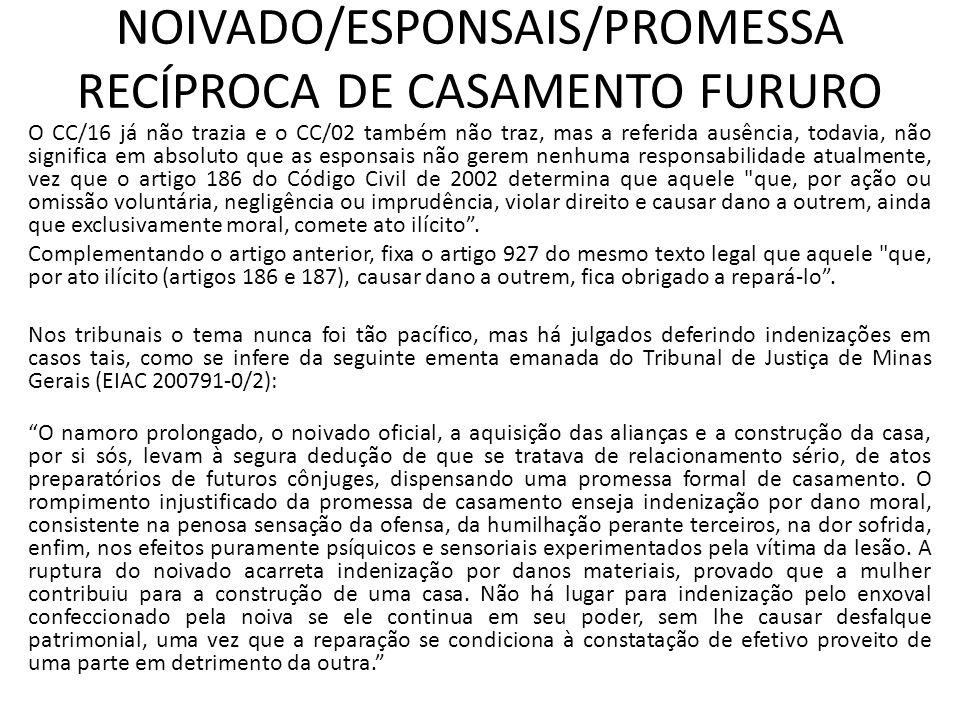 NOIVADO/ESPONSAIS/PROMESSA RECÍPROCA DE CASAMENTO FURURO O CC/16 já não trazia e o CC/02 também não traz, mas a referida ausência, todavia, não signif