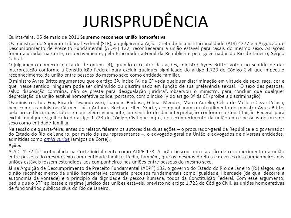 JURISPRUDÊNCIA Quinta-feira, 05 de maio de 2011 Supremo reconhece união homoafetiva Os ministros do Supremo Tribunal Federal (STF), ao julgarem a Ação