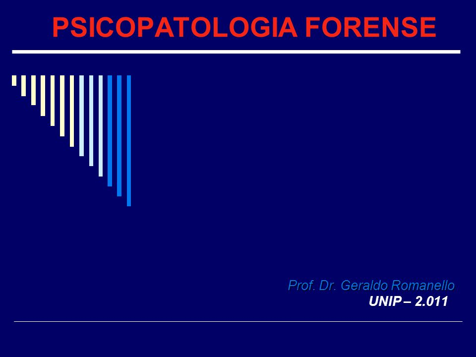 PSICOPATOLOGIA FORENSE Prof. Dr. Geraldo Romanello UNIP – 2.011