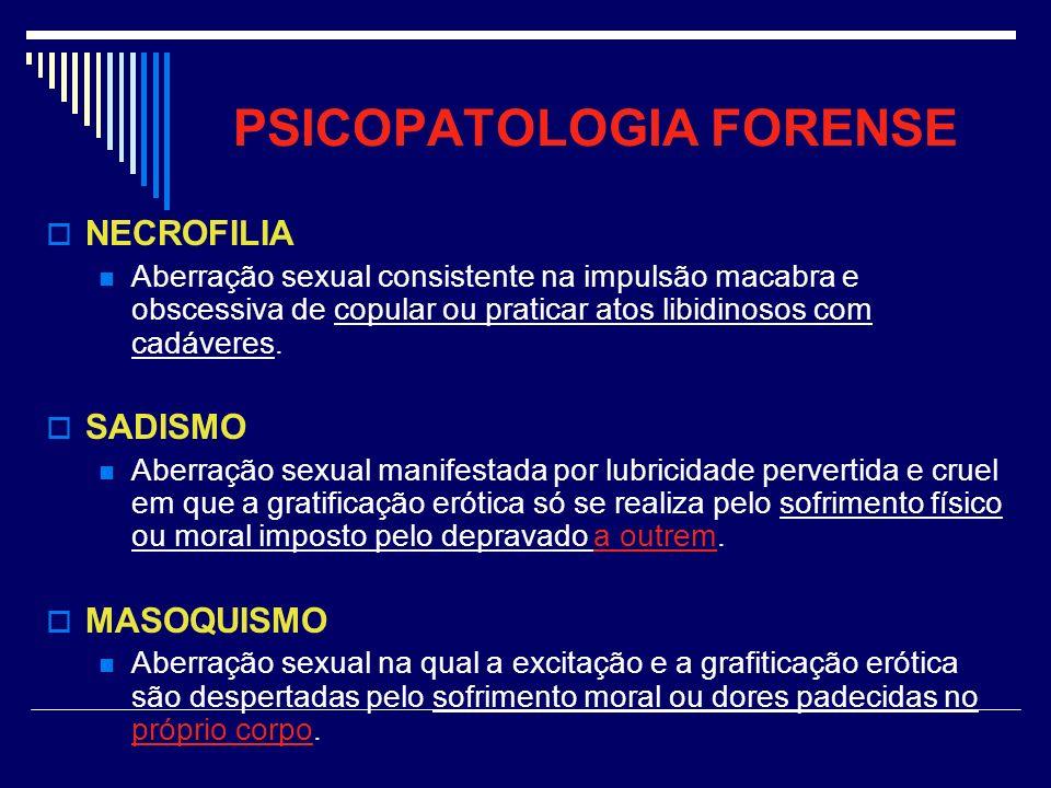 PSICOPATOLOGIA FORENSE NECROFILIA Aberração sexual consistente na impulsão macabra e obscessiva de copular ou praticar atos libidinosos com cadáveres.