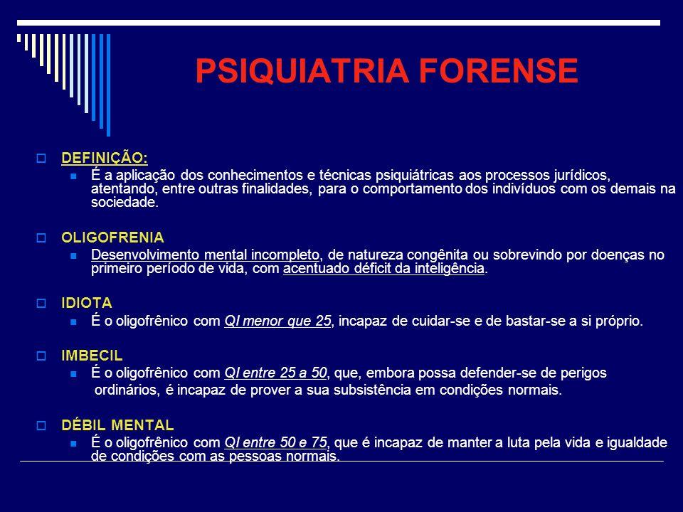 PSIQUIATRIA FORENSE DEFINIÇÃO: É a aplicação dos conhecimentos e técnicas psiquiátricas aos processos jurídicos, atentando, entre outras finalidades,