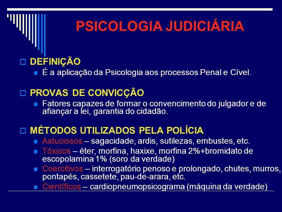 PSICOLOGIA JUDICIÁRIA DEFINIÇÃO É a aplicação da Psicologia aos processos Penal e Cível. PROVAS DE CONVICÇÃO Fatores capazes de formar o convencimento