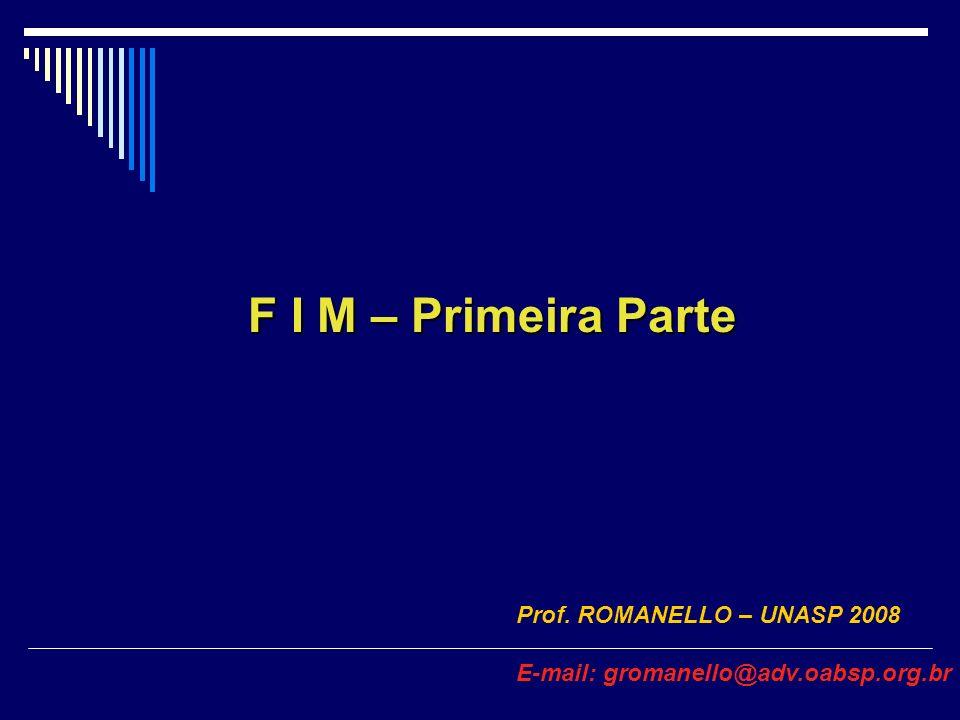 F I M – Primeira Parte Prof. ROMANELLO – UNASP 2008 E-mail: gromanello@adv.oabsp.org.br